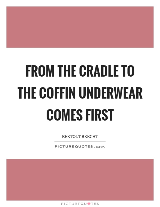 From the cradle to the coffin underwear comes first Picture Quote #1