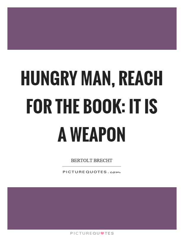 Hungry man, reach for the book: it is a weapon Picture Quote #1