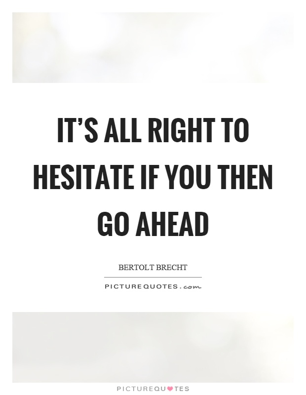 It's all right to hesitate if you then go ahead Picture Quote #1