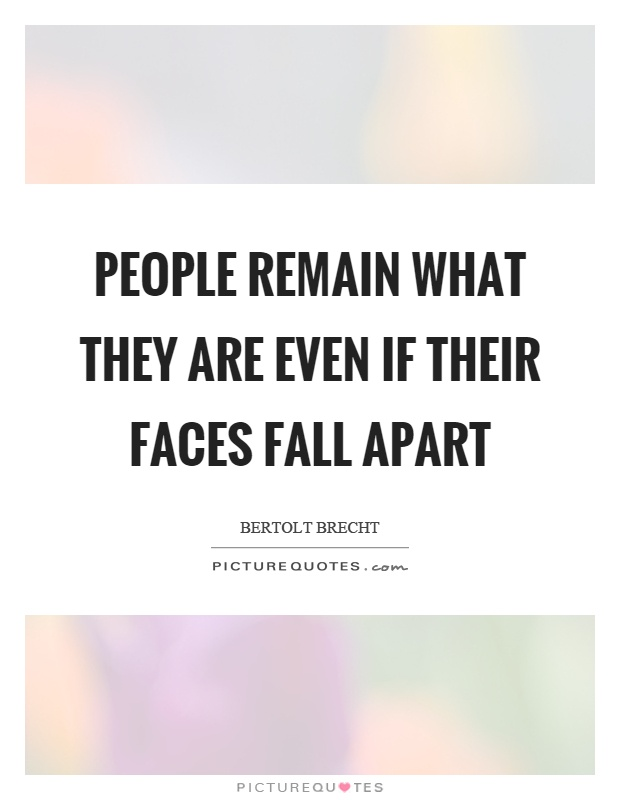 People remain what they are even if their faces fall apart Picture Quote #1