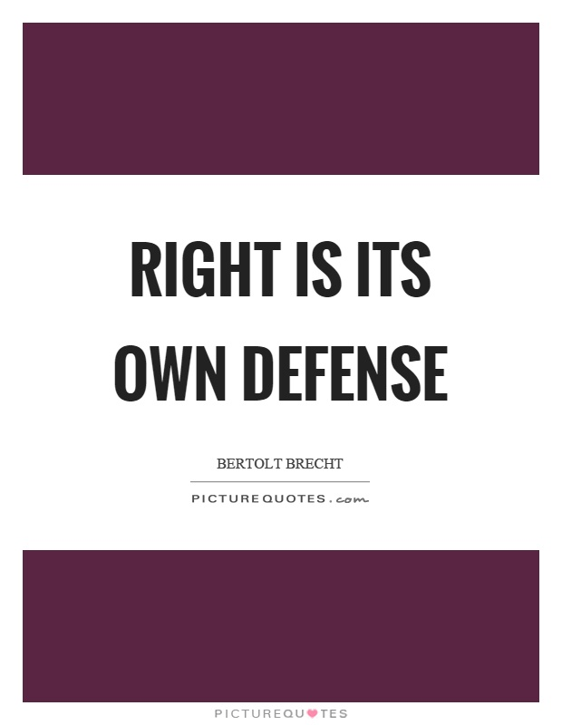 Right is its own defense Picture Quote #1