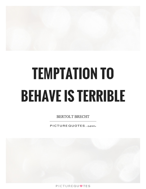Temptation to behave is terrible Picture Quote #1