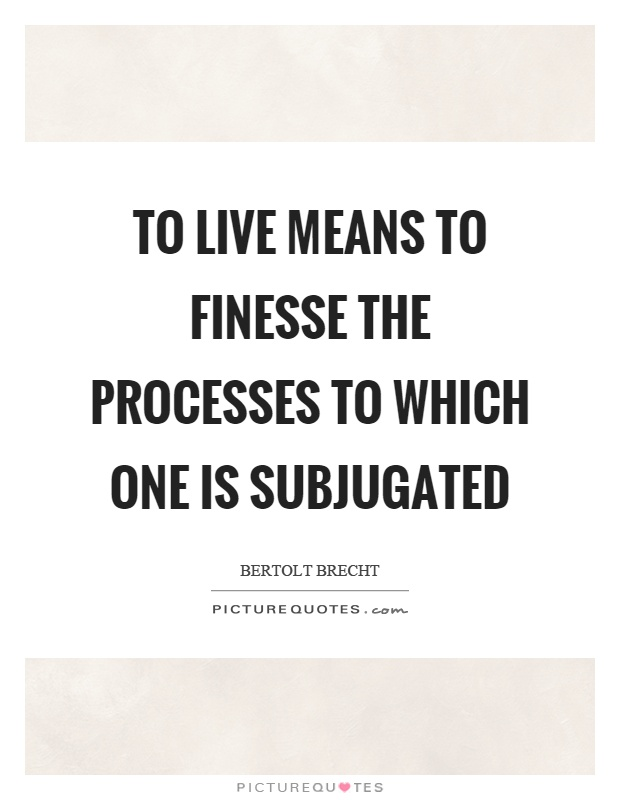 To live means to finesse the processes to which one is subjugated Picture Quote #1