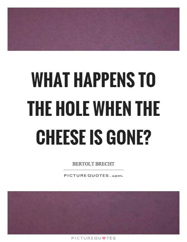 What happens to the hole when the cheese is gone? Picture Quote #1