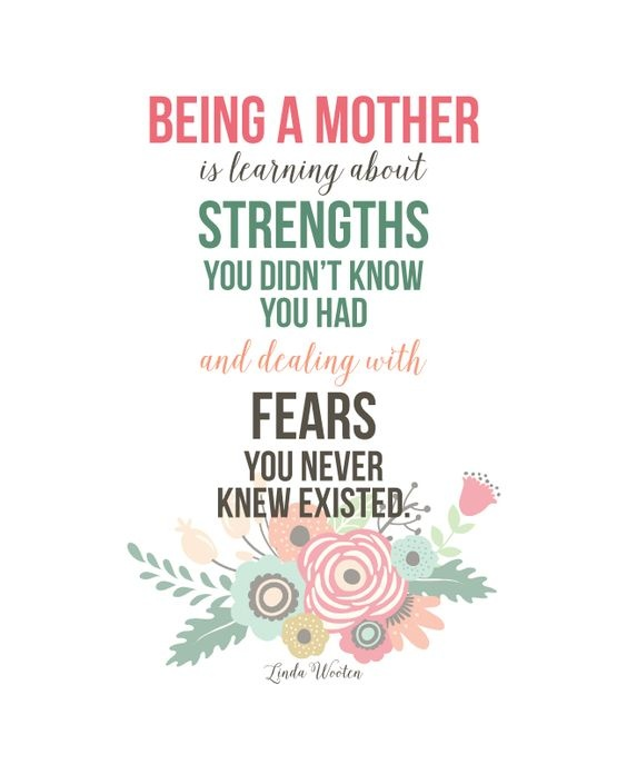 Being a mother is learning about strengths you didn\'t know ...