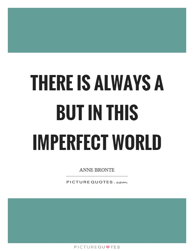 There is always a but in this imperfect world Picture Quote #1