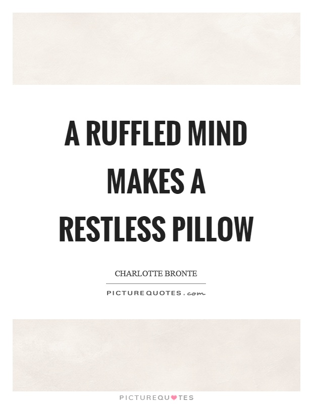 A ruffled mind makes a restless pillow Picture Quote #1
