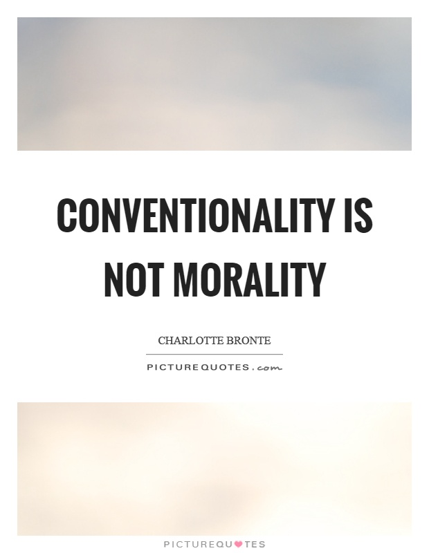 Conventionality is not morality Picture Quote #1
