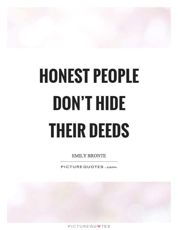 Honest people don't hide their deeds Picture Quote #1