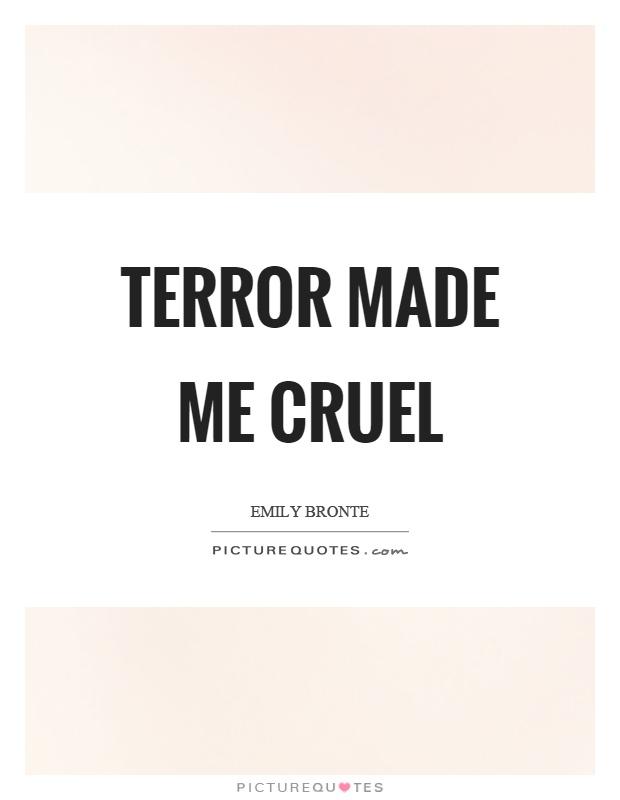 Terror made me cruel Picture Quote #1