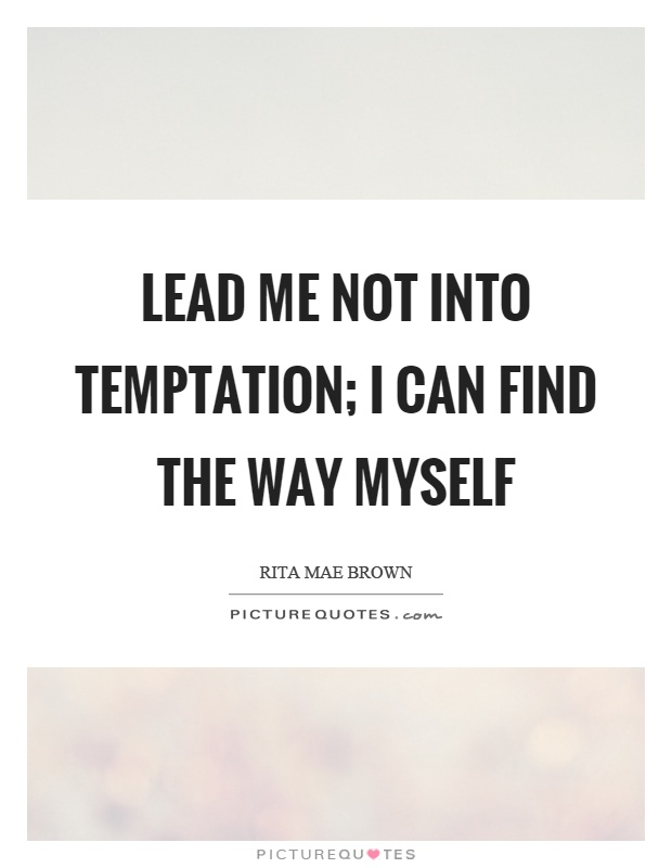 Lead me not into temptation; I can find the way myself Picture Quote #1