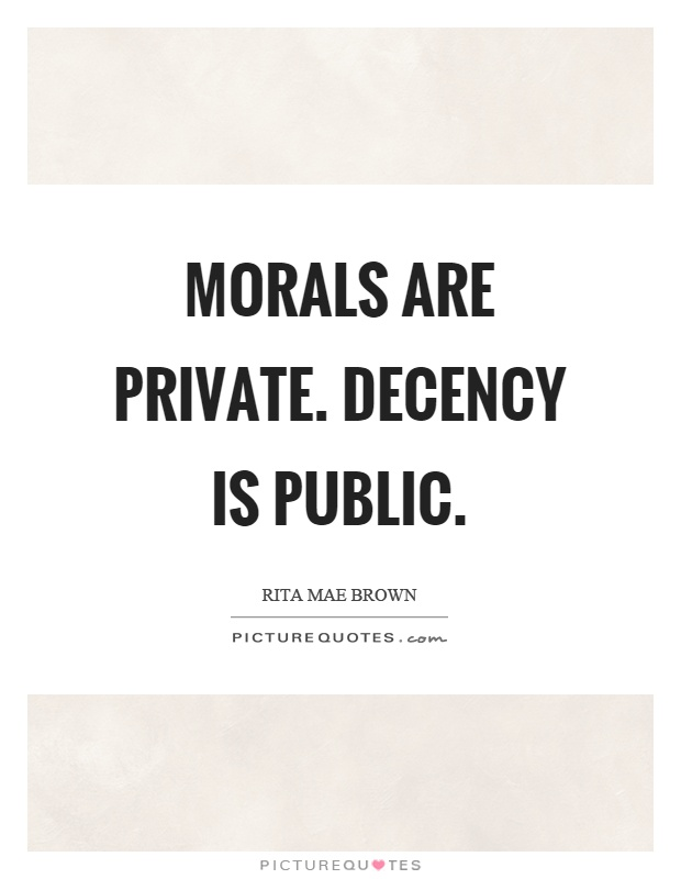 Morals are private. Decency is public Picture Quote #1
