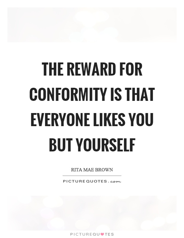The reward for conformity is that everyone likes you but yourself Picture Quote #1