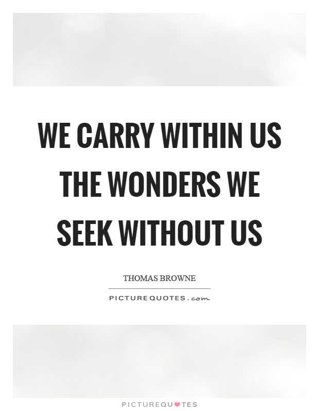 We carry within us the wonders we seek without us Picture Quote #1