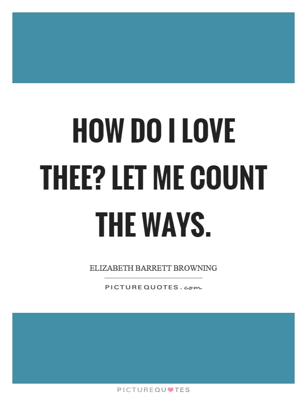 How do I love thee? Let me count the ways Picture Quote #1