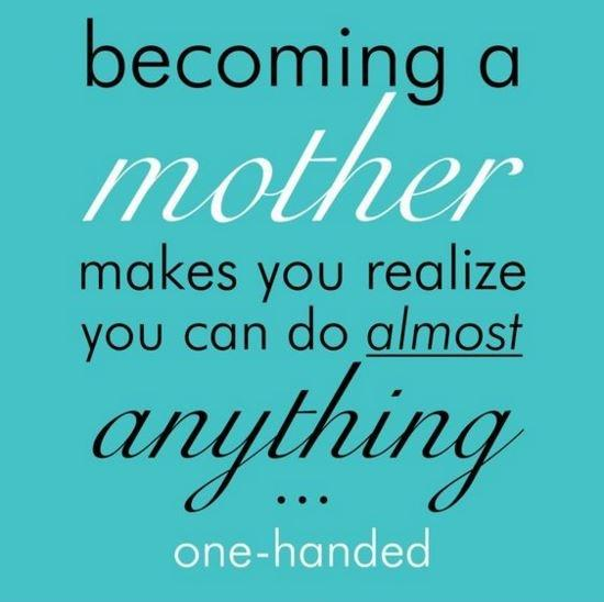 Becoming a mother makes you realize you can do almost anything one-handed Picture Quote #1