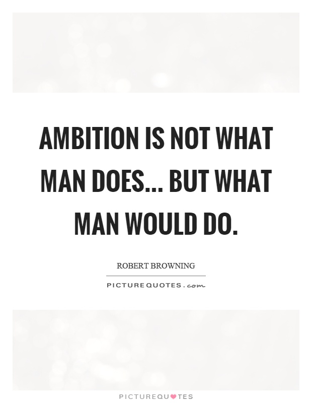 Ambition is not what man does... but what man would do Picture Quote #1