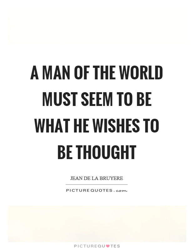 A man of the world must seem to be what he wishes to be thought Picture Quote #1