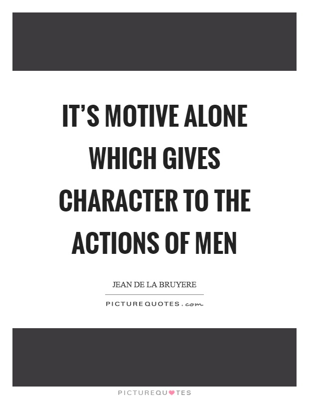It's motive alone which gives character to the actions of men Picture Quote #1