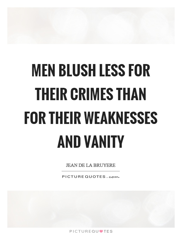 Men blush less for their crimes than for their weaknesses and vanity Picture Quote #1