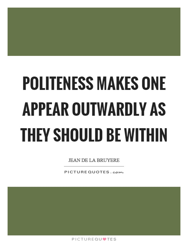 Politeness makes one appear outwardly as they should be within Picture Quote #1