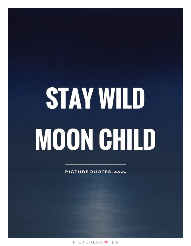 Stay wild moon child Picture Quote #1