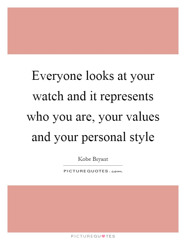 Everyone looks at your watch and it represents who you are, your values and your personal style Picture Quote #1