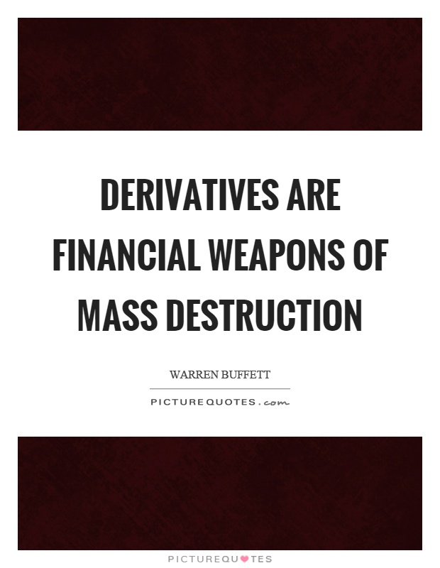 Derivatives are financial weapons of mass destruction Picture Quote #1