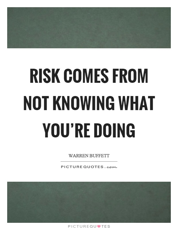 Risk comes from not knowing what you're doing Picture Quote #1