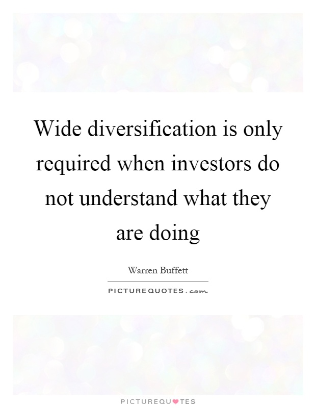 Wide diversification is only required when investors do not understand what they are doing Picture Quote #1