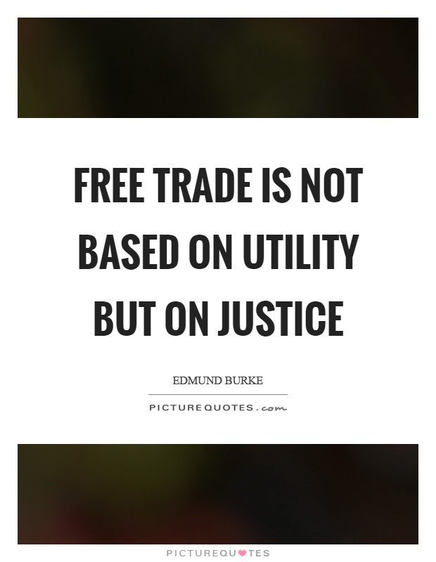 Free trade is not based on utility but on justice Picture Quote #1