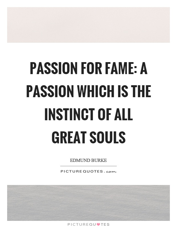 Passion for fame: A passion which is the instinct of all great souls Picture Quote #1