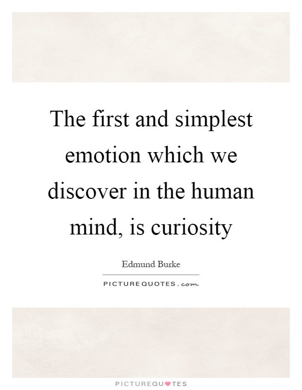 The first and simplest emotion which we discover in the human mind, is curiosity Picture Quote #1