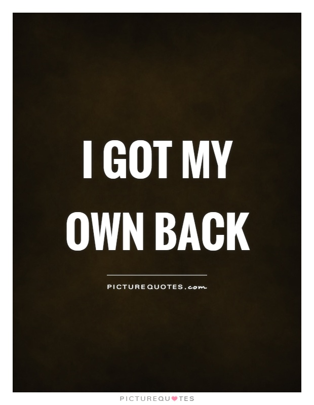 I got my own back Picture Quote #1