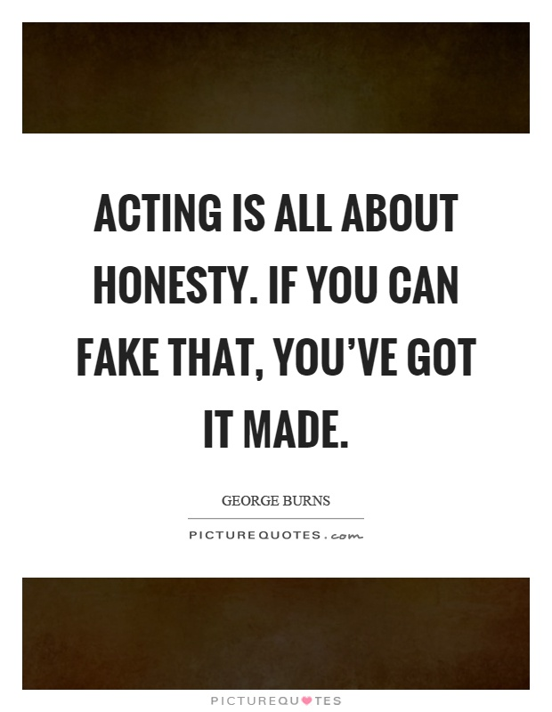 Acting is all about honesty. If you can fake that, you've got it made Picture Quote #1