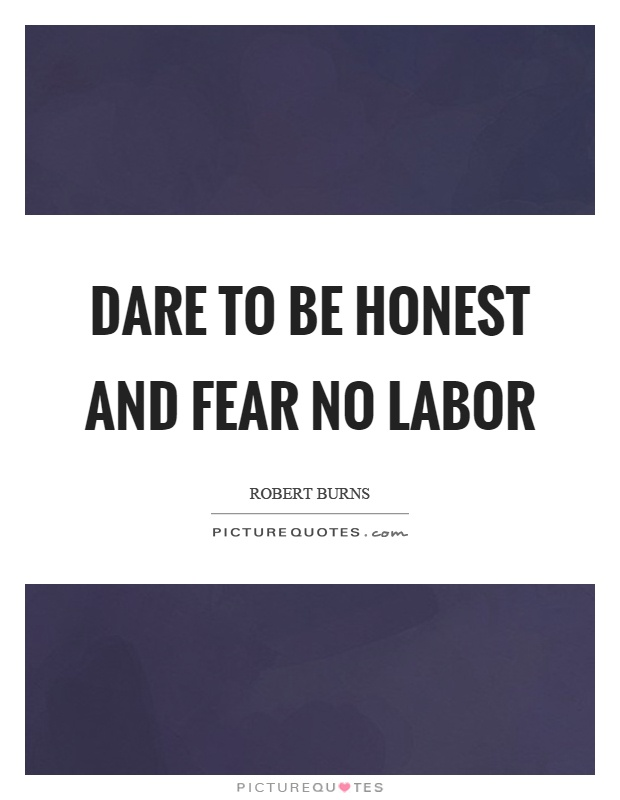Dare to be honest and fear no labor Picture Quote #1