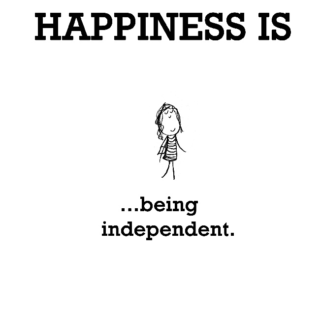 Happiness is being independent Picture Quote #1
