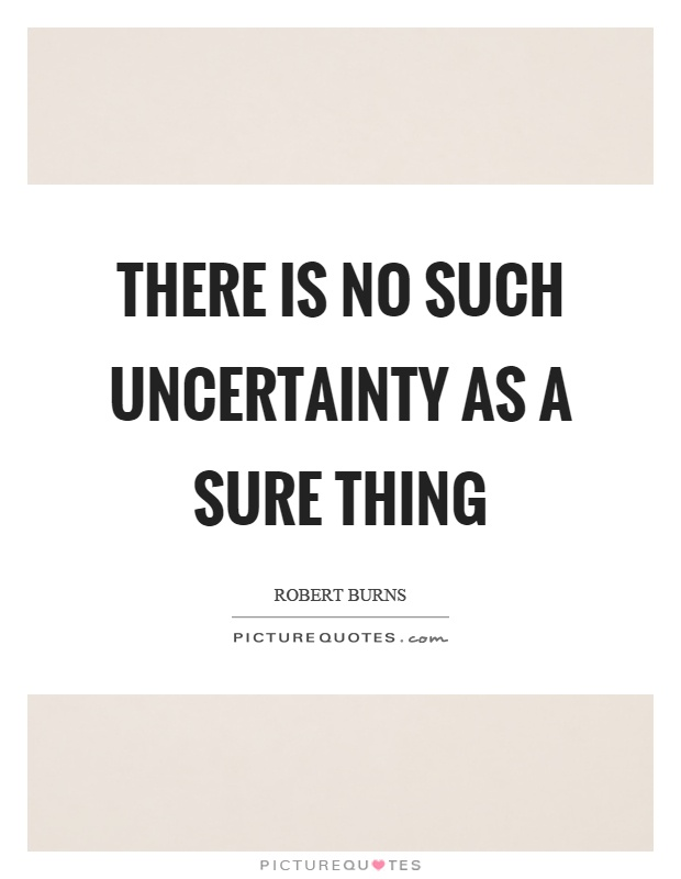 There is no such uncertainty as a sure thing Picture Quote #1