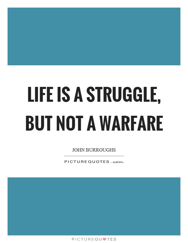 Life is a struggle, but not a warfare Picture Quote #1