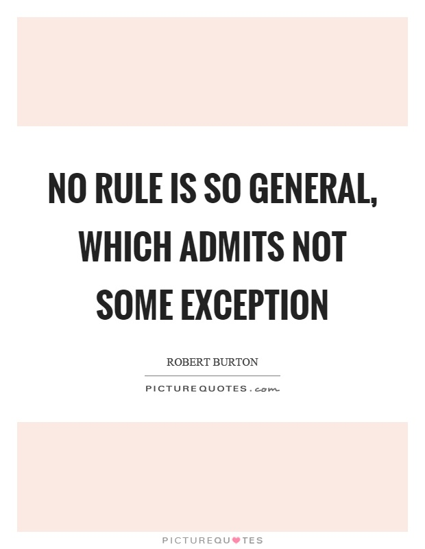 No rule is so general, which admits not some exception Picture Quote #1