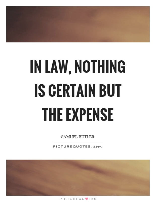 In law, nothing is certain but the expense Picture Quote #1