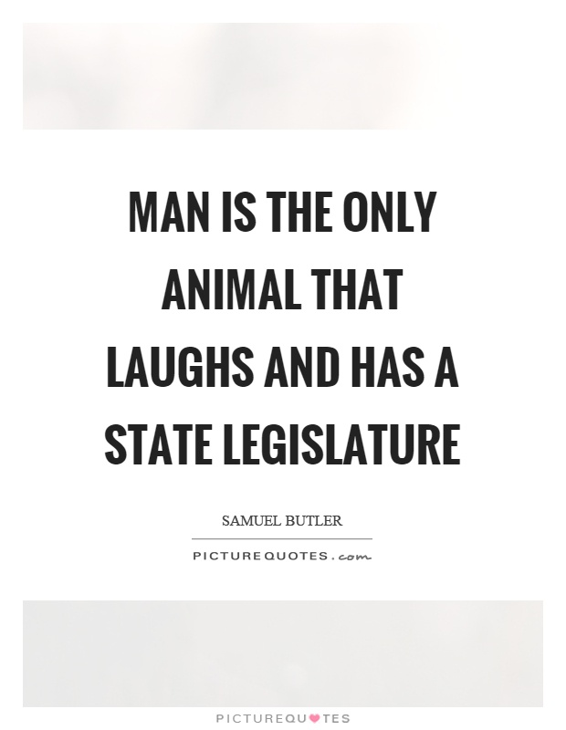 Man is the only animal that laughs and has a state legislature Picture Quote #1