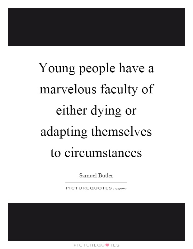 Young people have a marvelous faculty of either dying or adapting themselves to circumstances Picture Quote #1