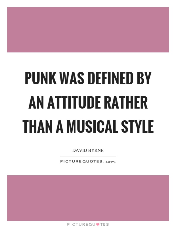 Punk was defined by an attitude rather than a musical style Picture Quote #1