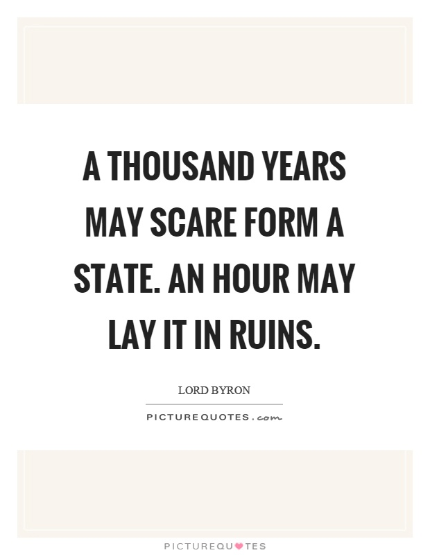 A thousand years may scare form a state. An hour may lay it in ruins Picture Quote #1