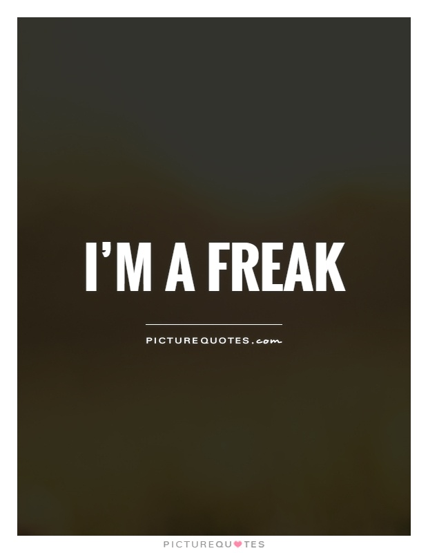 I'm a freak Picture Quote #1