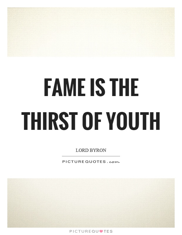 Fame is the thirst of youth Picture Quote #1