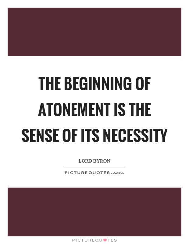 The beginning of atonement is the sense of its necessity Picture Quote #1