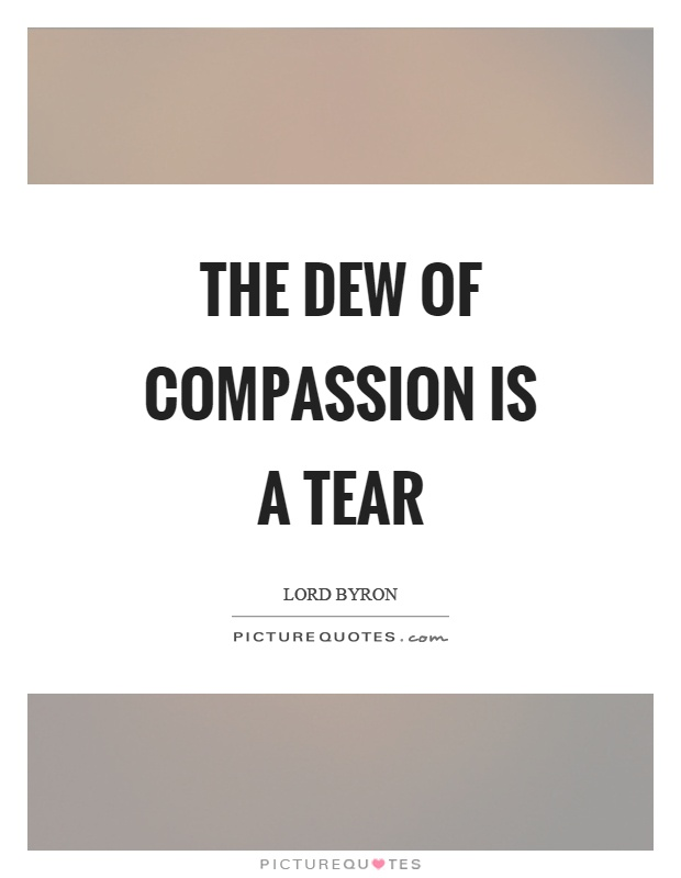 The dew of compassion is a tear Picture Quote #1