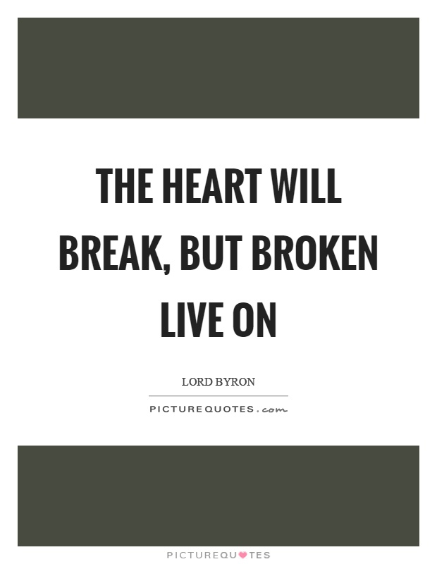 The heart will break, but broken live on Picture Quote #1